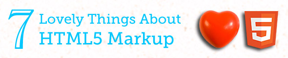 7 Lovely Things About HTML5 Markup